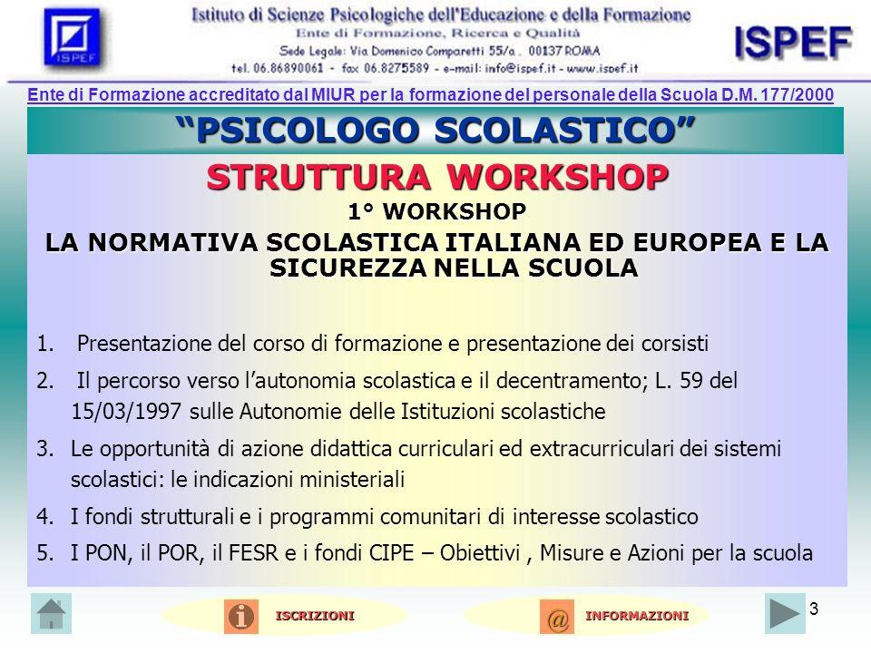 3 PSICOLOGO SCOLASTICO STRUTTURA WORKSHOP 1° WORKSHOP LA NORMATIVA SCOLASTICA ITALIANA ED EUROPEA E LA SICUREZZA NELLA SCUOLA 1.