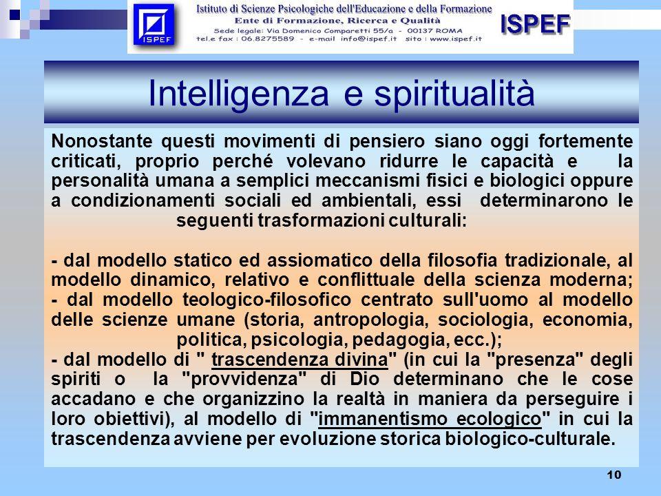 10 Intelligenza e spiritualità Nonostante questi movimenti di pensiero siano oggi fortemente criticati, proprio perché volevano ridurre le capacità e