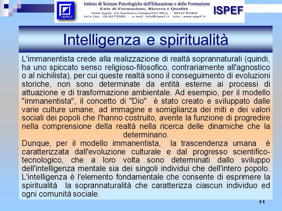 11 Intelligenza e spiritualità L'immanentista crede alla realizzazione di realtà soprannaturali (quindi, ha uno spiccato senso religioso-filosofico, c