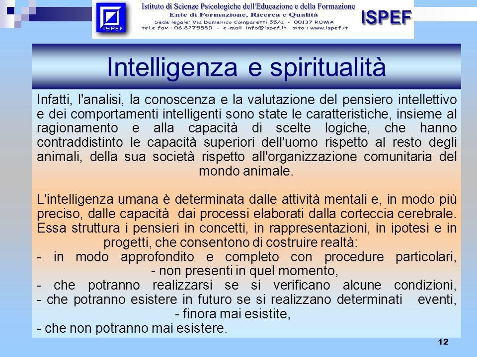 12 Intelligenza e spiritualità Infatti, l'analisi, la conoscenza e la valutazione del pensiero intellettivo e dei comportamenti intelligenti sono stat