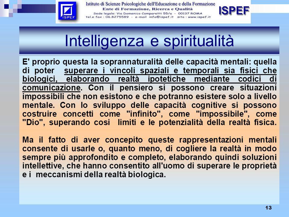 13 Intelligenza e spiritualità E' proprio questa la soprannaturalità delle capacità mentali: quella di poter superare i vincoli spaziali e temporali s