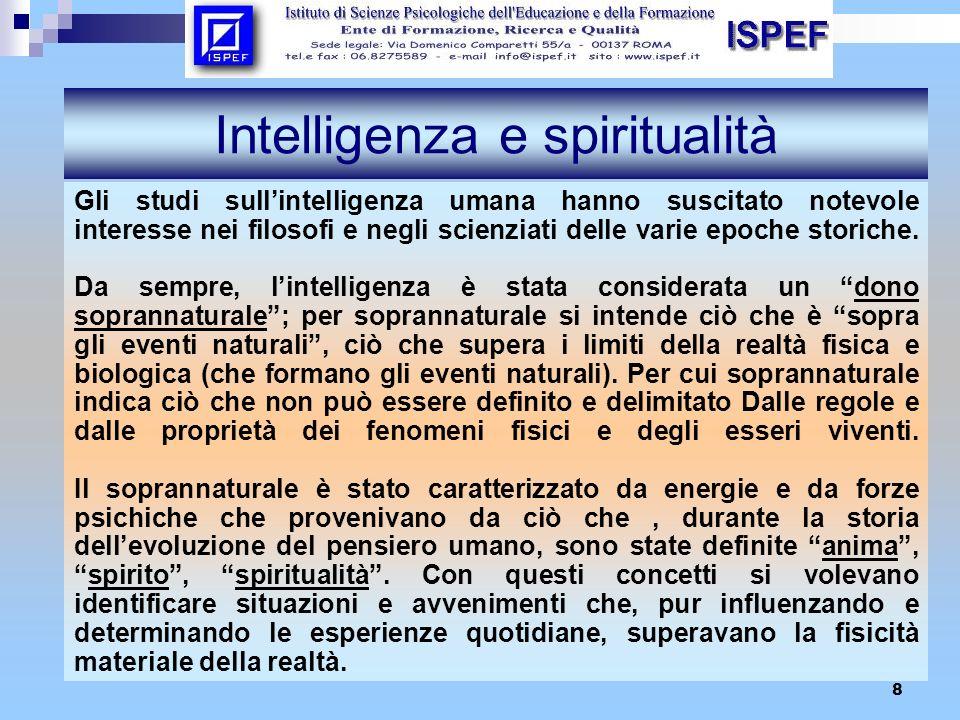 8 Intelligenza e spiritualità Gli studi sullintelligenza umana hanno suscitato notevole interesse nei filosofi e negli scienziati delle varie epoche s
