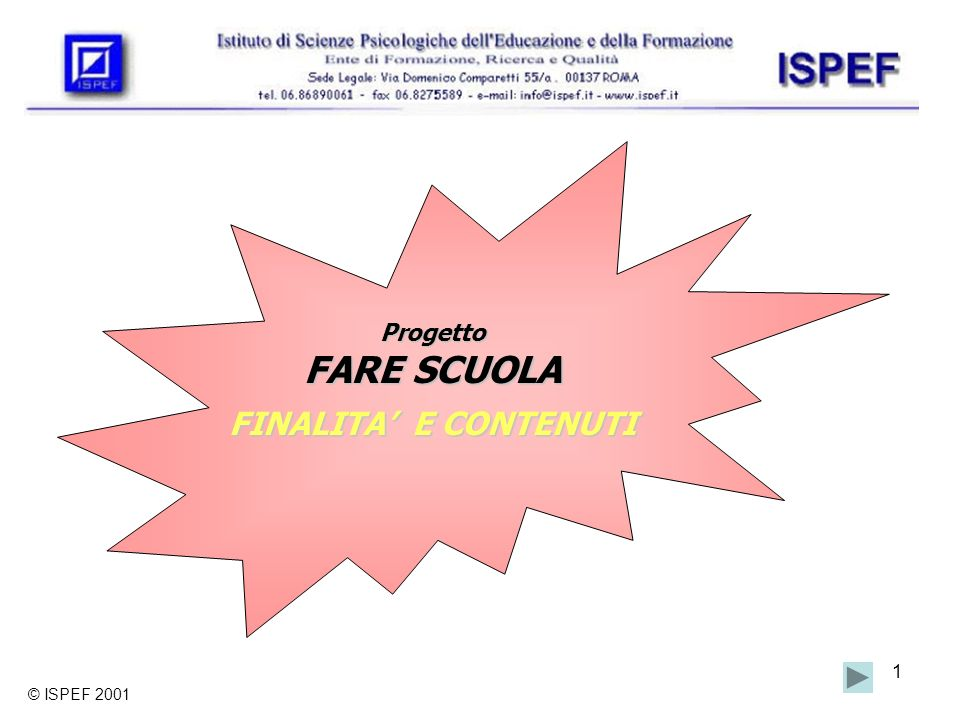 1 Progetto FARE SCUOLA FINALITA E CONTENUTI © ISPEF 2001