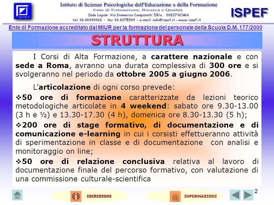 2 STRUTTURA I Corsi di Alta Formazione, a carattere nazionale e con sede a Roma, avranno una durata complessiva di 300 ore e si svolgeranno nel periodo da ottobre 2005 a giugno 2006.