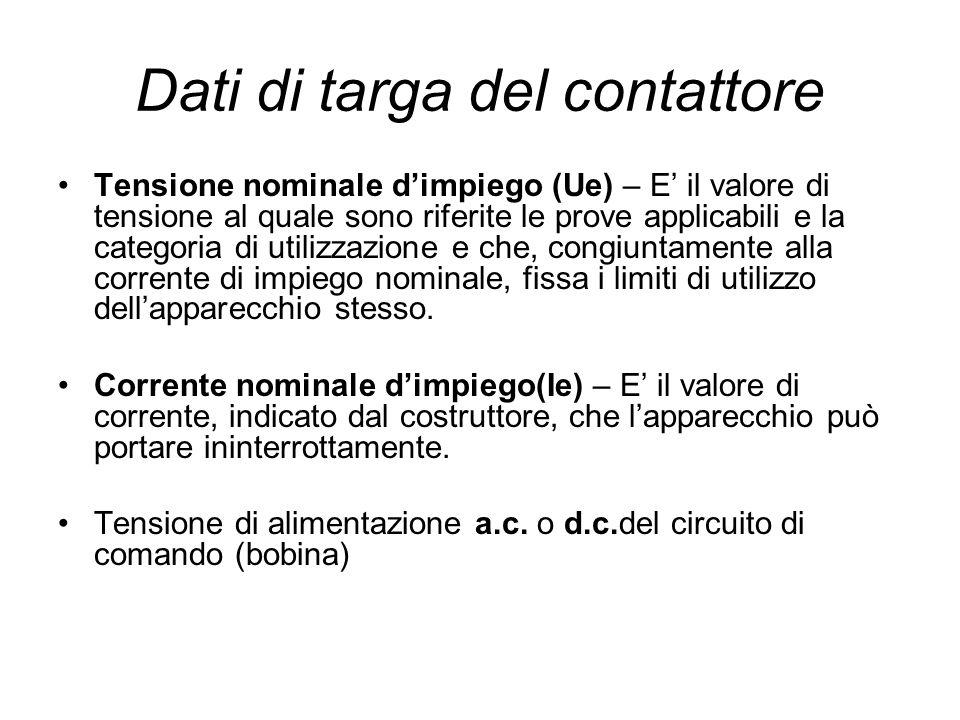 Dati di targa del contattore Tensione nominale dimpiego (Ue) – E il valore di tensione al quale sono riferite le prove applicabili e la categoria di u