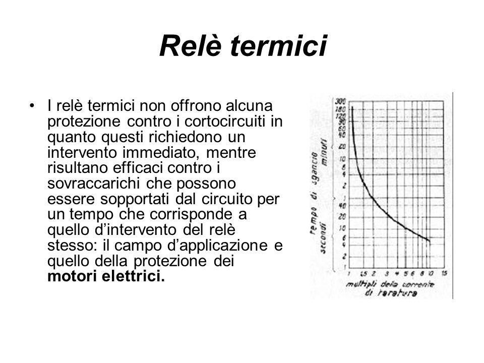 Relè termici I relè termici non offrono alcuna protezione contro i cortocircuiti in quanto questi richiedono un intervento immediato, mentre risultano