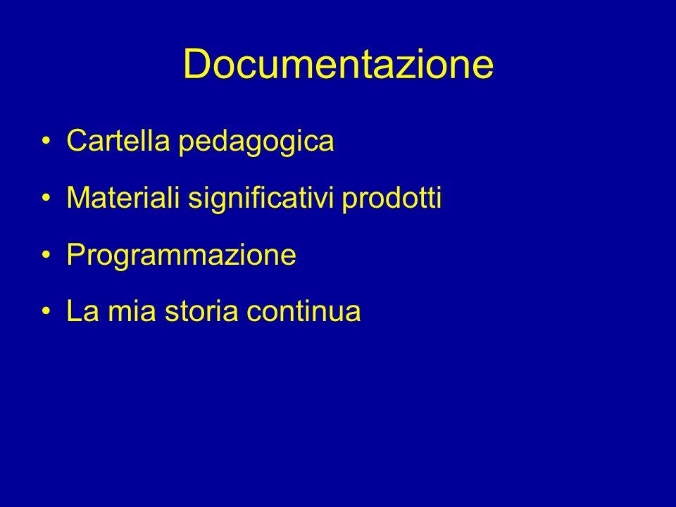 Documentazione Cartella pedagogica Materiali significativi prodotti Programmazione La mia storia continua