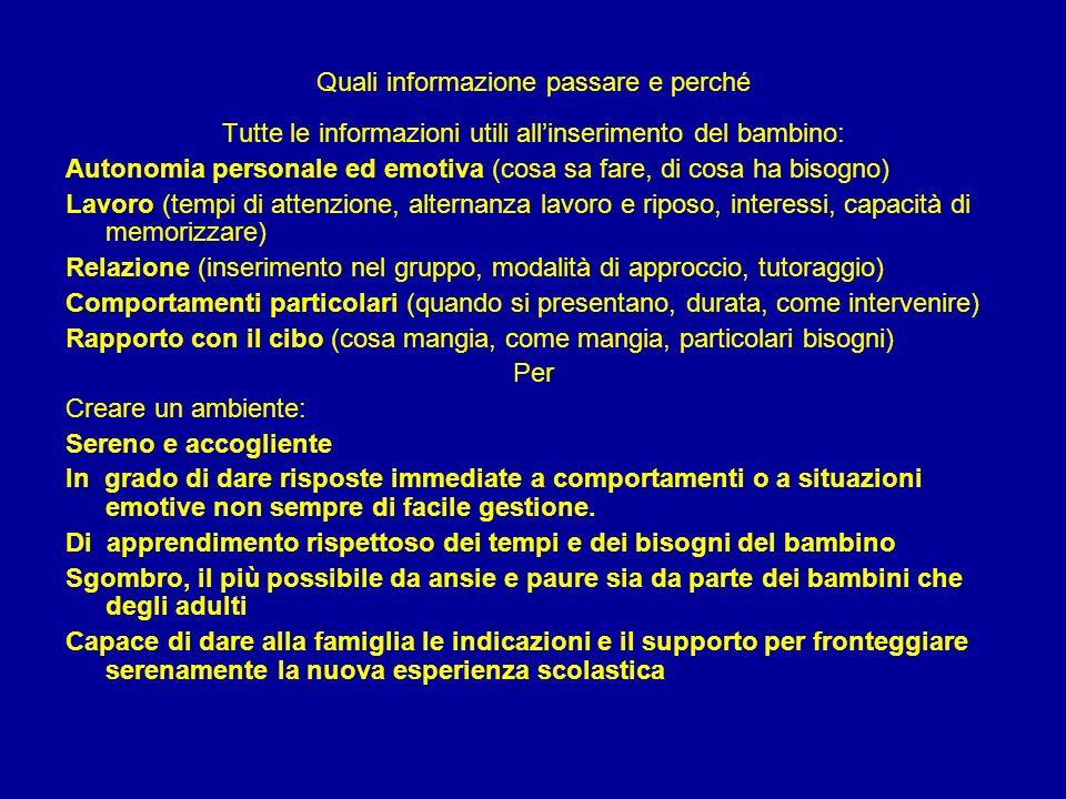Quali informazione passare e perché Tutte le informazioni utili allinserimento del bambino: Autonomia personale ed emotiva (cosa sa fare, di cosa ha b