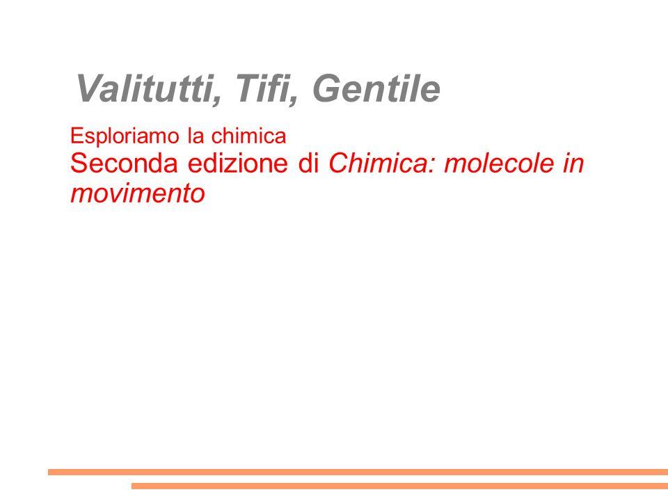 Valitutti, Tifi, Gentile Esploriamo la chimica Seconda edizione di Chimica: molecole in movimento