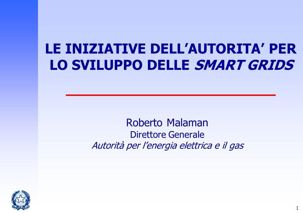 1 LE INIZIATIVE DELLAUTORITA PER LO SVILUPPO DELLE SMART GRIDS Roberto Malaman Direttore Generale Autorità per lenergia elettrica e il gas