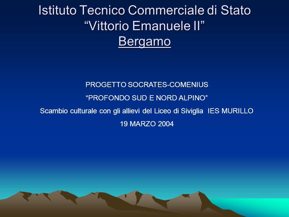 Istituto Tecnico Commerciale di Stato Vittorio Emanuele II Bergamo PROGETTO SOCRATES-COMENIUS PROFONDO SUD E NORD ALPINO Scambio culturale con gli all