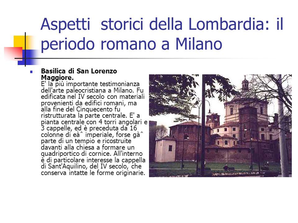 Aspetti storici della Lombardia: il periodo romano a Milano Basilica di San Lorenzo Maggiore. E' la più importante testimonianza dell'arte paleocristi