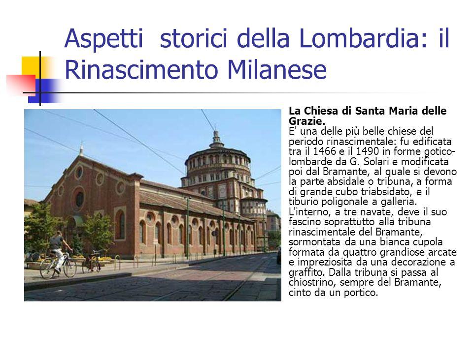 Aspetti storici della Lombardia: il Rinascimento Milanese La Chiesa di Santa Maria delle Grazie. E' una delle più belle chiese del periodo rinasciment