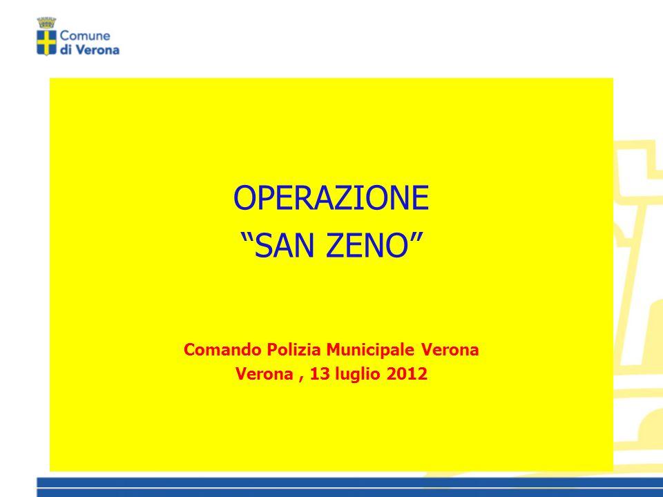 OPERAZIONE SAN ZENO Comando Polizia Municipale Verona Verona, 13 luglio 2012
