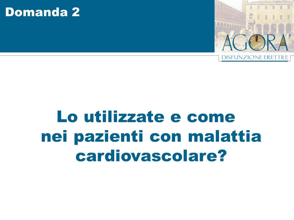 Domanda 2 Lo utilizzate e come nei pazienti con malattia cardiovascolare?