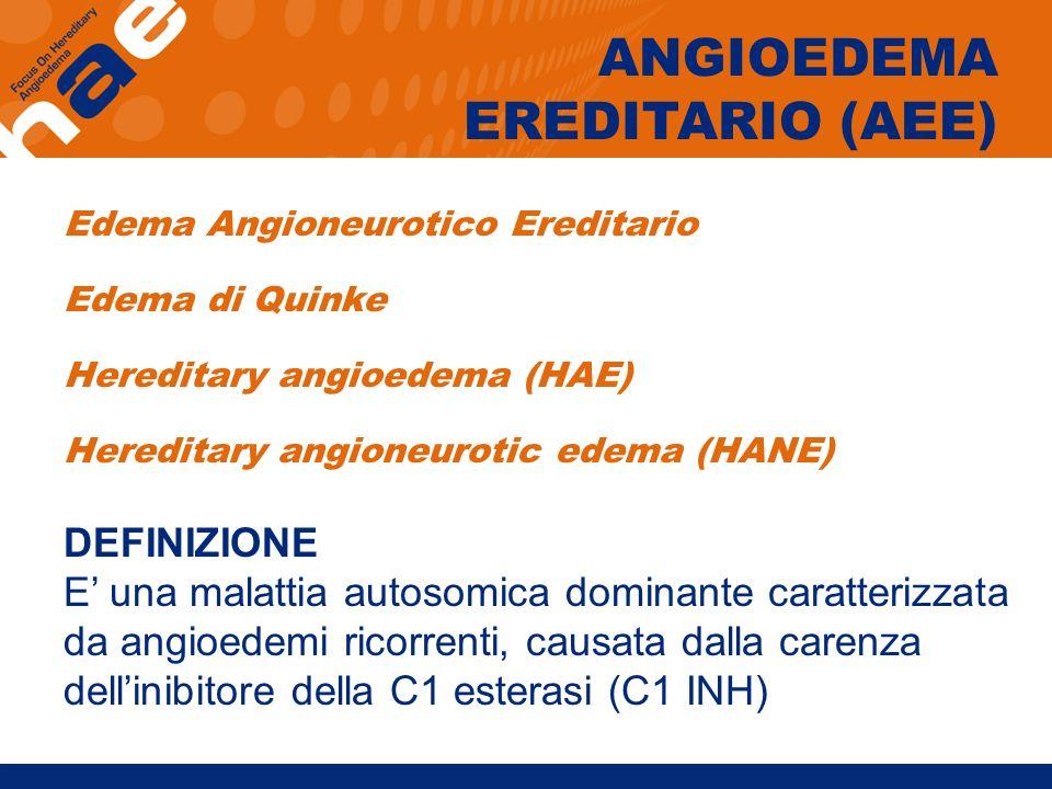 Edema Angioneurotico Ereditario Edema di Quinke Hereditary angioedema (HAE) Hereditary angioneurotic edema (HANE) DEFINIZIONE E una malattia autosomic