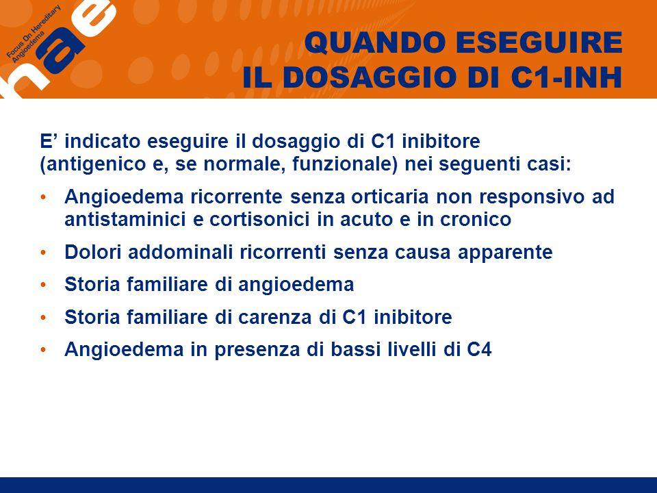 E indicato eseguire il dosaggio di C1 inibitore (antigenico e, se normale, funzionale) nei seguenti casi: Angioedema ricorrente senza orticaria non re