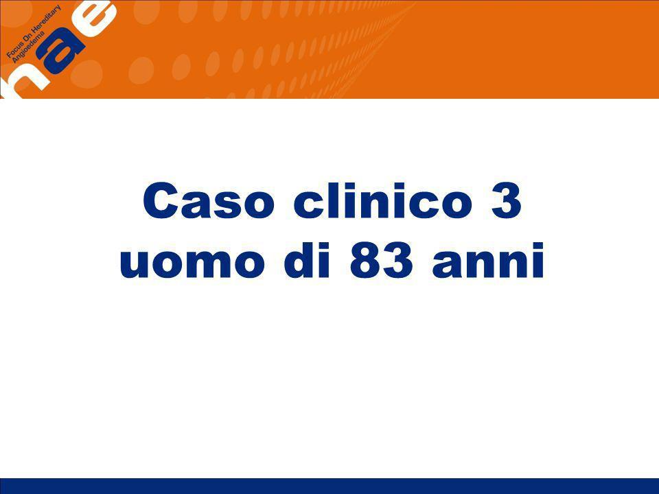 CASO CLINICO 3 UOMO DI 83 AA Sintomi di angioedema da 5 anni, dopo un anno diagnosi di angioedema da carenza acquisita di C1 inibitore su base autoimmune C1-INH Funz<30% (v.n.