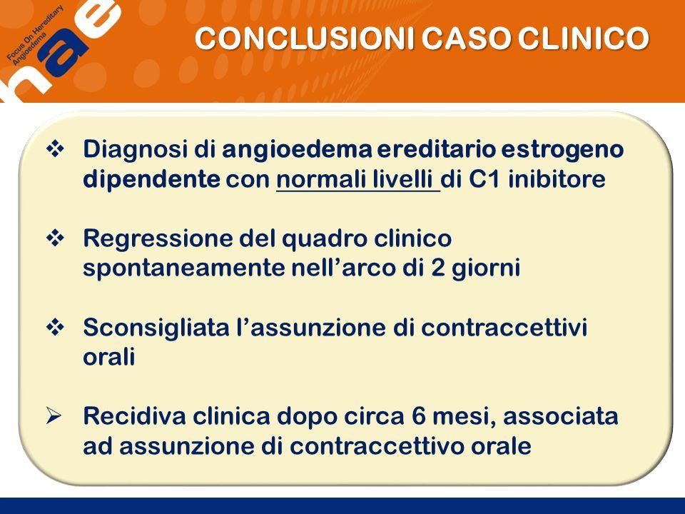 Diagnosi di angioedema ereditario estrogeno dipendente con normali livelli di C1 inibitore Regressione del quadro clinico spontaneamente nellarco di 2