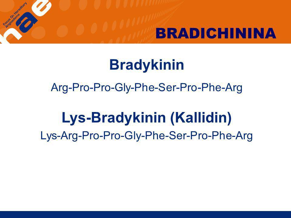 Bradykinin Arg-Pro-Pro-Gly-Phe-Ser-Pro-Phe-Arg Lys-Arg-Pro-Pro-Gly-Phe-Ser-Pro-Phe-Arg Lys-Bradykinin (Kallidin) BRADICHININA