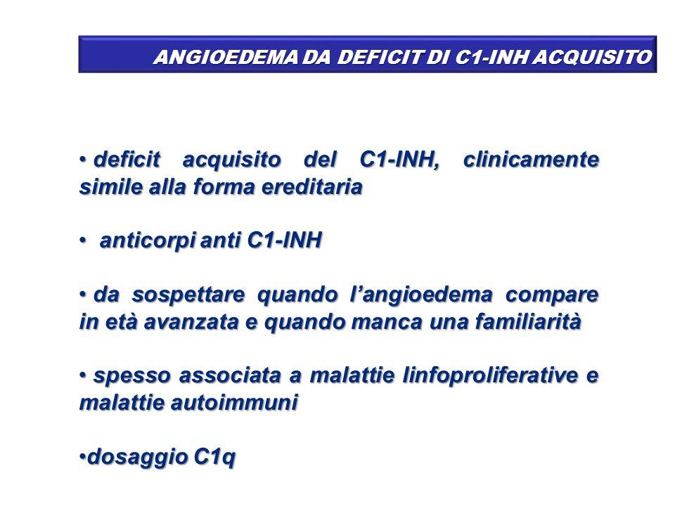 ANGIOEDEMA DA DEFICIT DI C1-INH ACQUISITO deficit acquisito del C1-INH, clinicamente simile alla forma ereditaria deficit acquisito del C1-INH, clinic