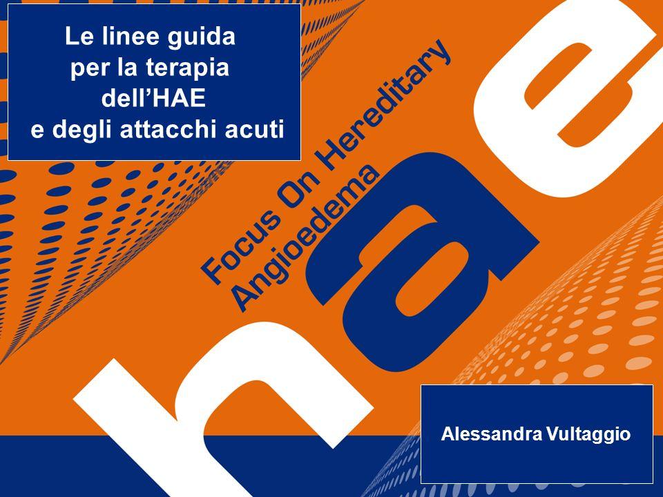 Le linee guida per la terapia dellHAE e degli attacchi acuti Alessandra Vultaggio