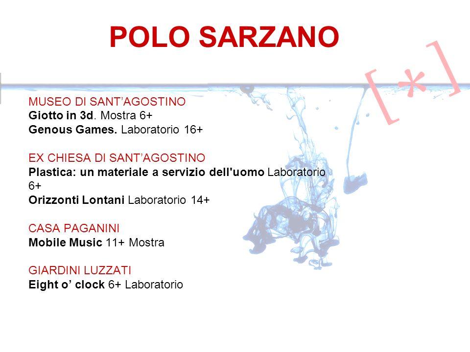 POLO SARZANO MUSEO DI SANTAGOSTINO Giotto in 3d. Mostra 6+ Genous Games. Laboratorio 16+ EX CHIESA DI SANTAGOSTINO Plastica: un materiale a servizio d