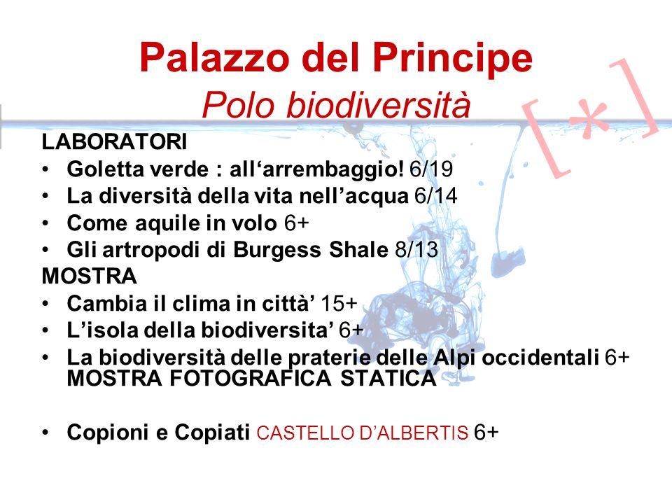 Palazzo del Principe Polo biodiversità LABORATORI Goletta verde : allarrembaggio! 6/19 La diversità della vita nellacqua 6/14 Come aquile in volo 6+ G