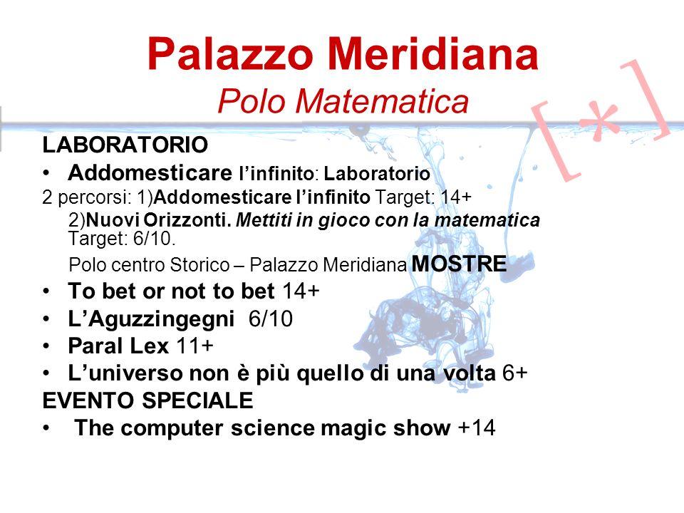 Palazzo Meridiana Polo Matematica LABORATORIO Addomesticare linfinito: Laboratorio 2 percorsi: 1)Addomesticare linfinito Target: 14+ 2)Nuovi Orizzonti.