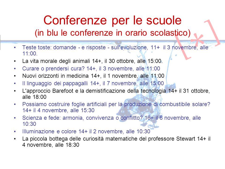 Conferenze per le scuole (in blu le conferenze in orario scolastico) Teste toste: domande - e risposte - sull evoluzione, 11+ il 3 novembre, alle 11:00.