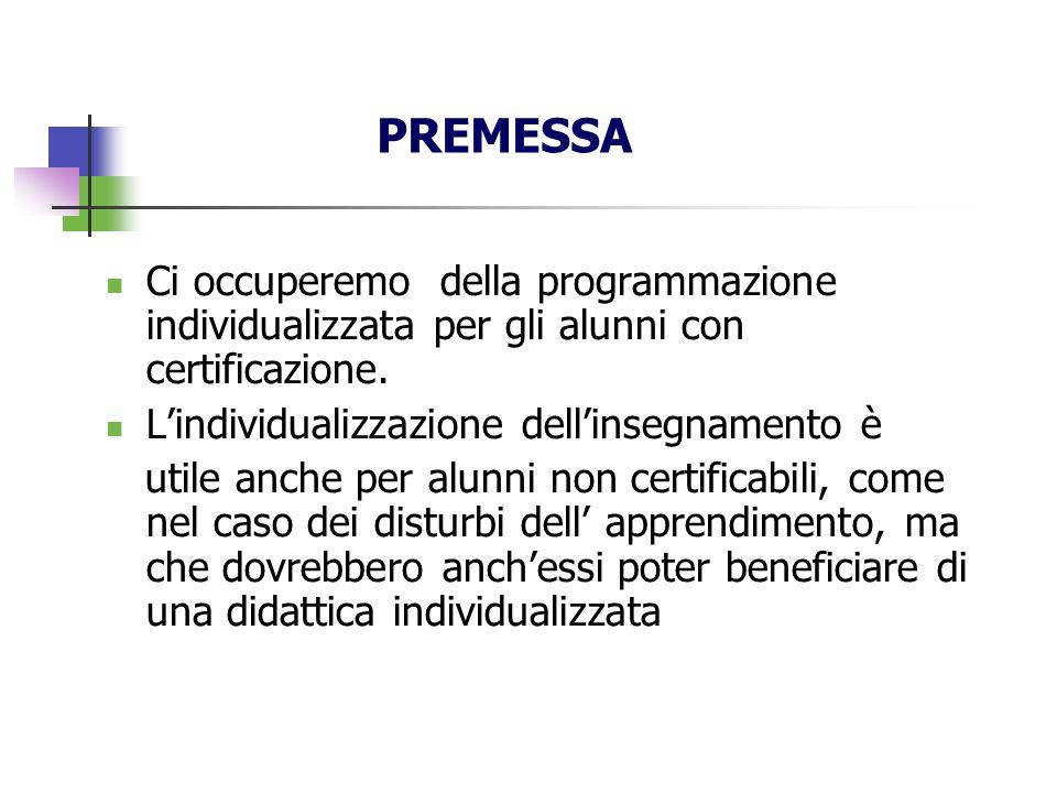 PREMESSA Ci occuperemo della programmazione individualizzata per gli alunni con certificazione. Lindividualizzazione dellinsegnamento è utile anche pe