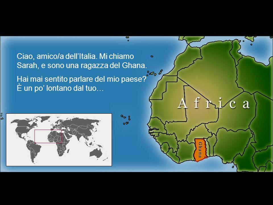 Ciao, amico/a dellItalia. Mi chiamo Sarah, e sono una ragazza del Ghana. Hai mai sentito parlare del mio paese? È un po lontano dal tuo…