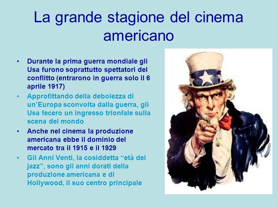 La grande stagione del cinema americano Durante la prima guerra mondiale gli Usa furono soprattutto spettatori del conflitto (entrarono in guerra solo