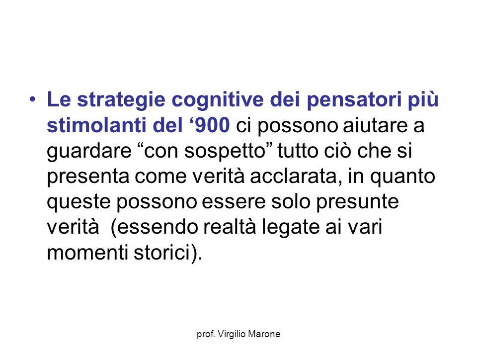 prof. Virgilio Marone Le strategie cognitive dei pensatori più stimolanti del 900 ci possono aiutare a guardare con sospetto tutto ciò che si presenta