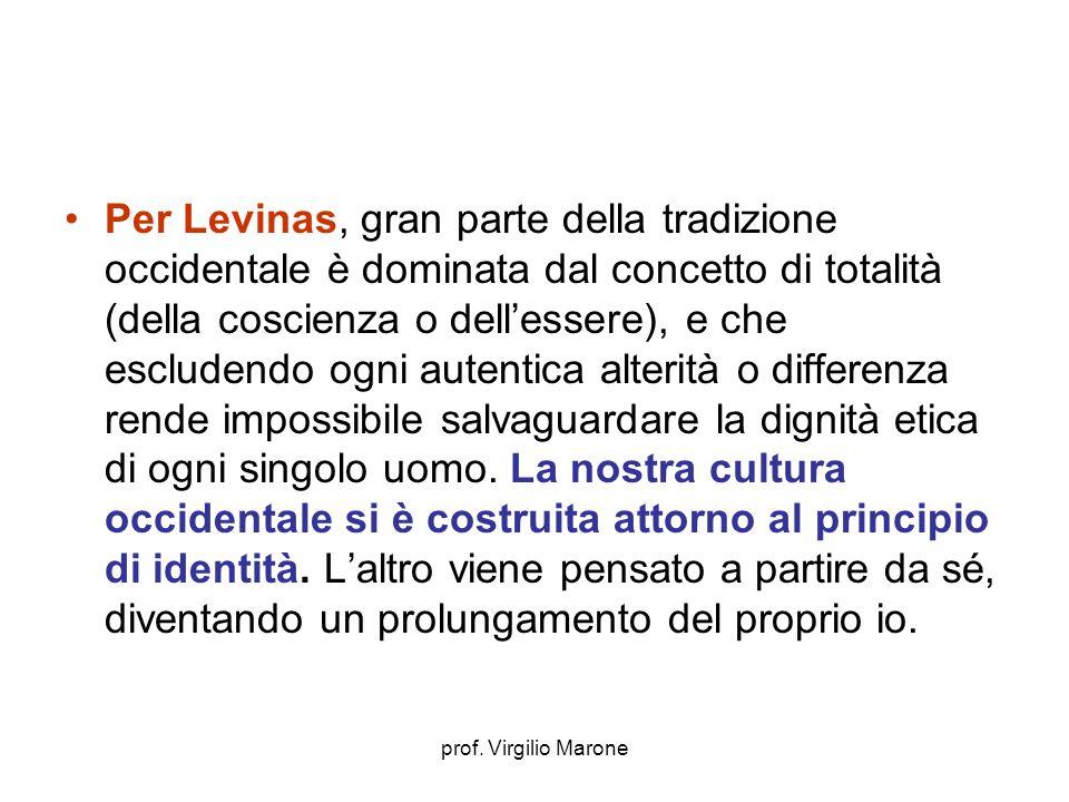 prof. Virgilio Marone Per Levinas, gran parte della tradizione occidentale è dominata dal concetto di totalità (della coscienza o dellessere), e che e