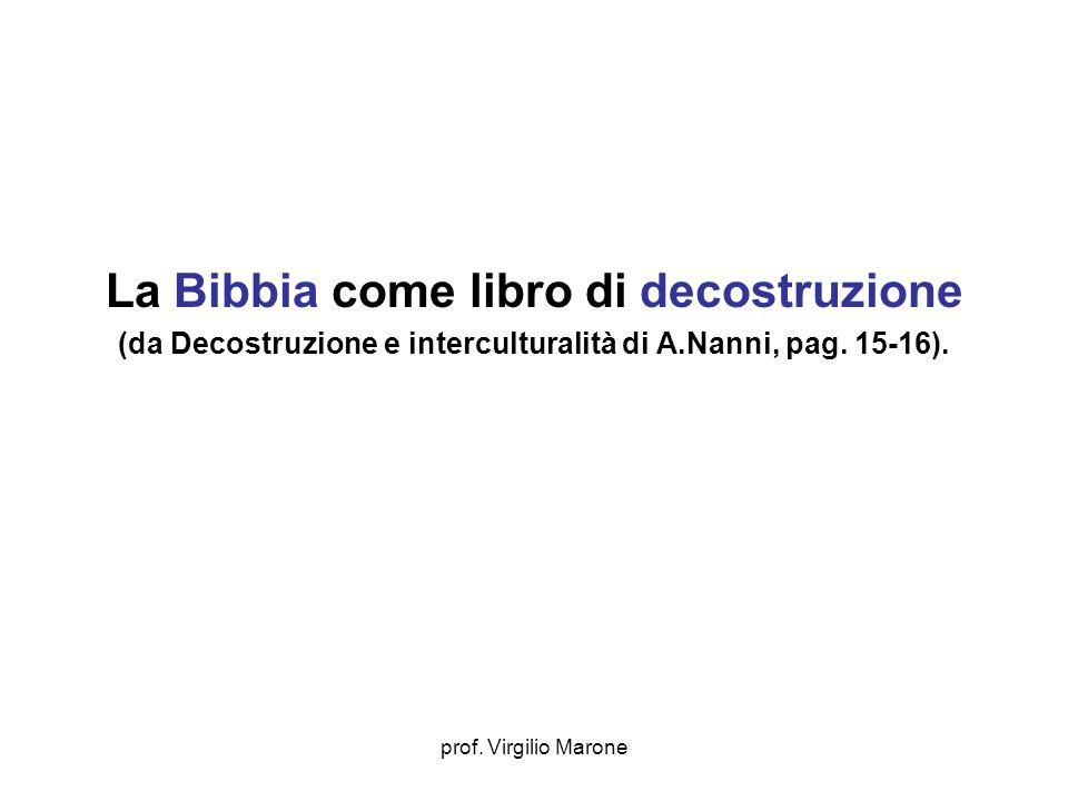 prof. Virgilio Marone La Bibbia come libro di decostruzione (da Decostruzione e interculturalità di A.Nanni, pag. 15-16).