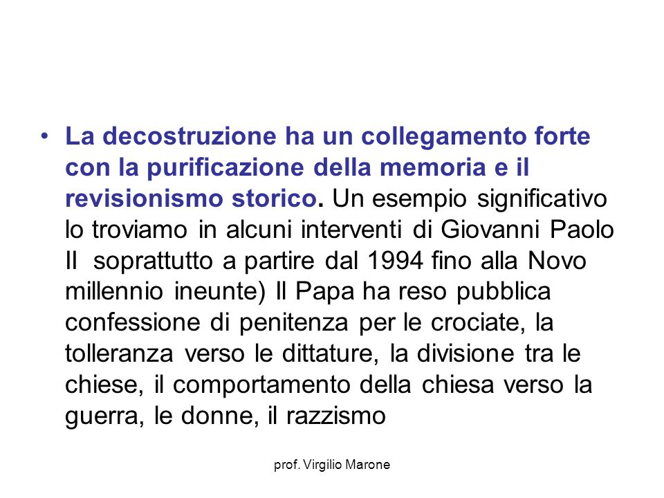 prof. Virgilio Marone La decostruzione ha un collegamento forte con la purificazione della memoria e il revisionismo storico. Un esempio significativo