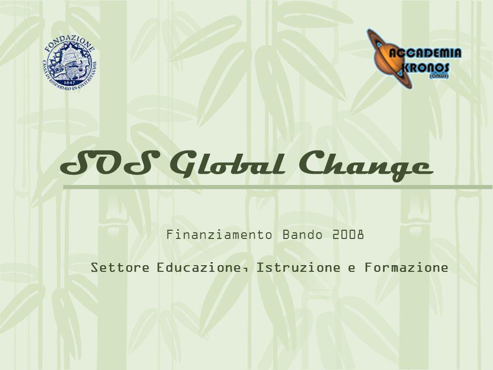 Finanziamento Bando 2008 Settore Educazione, Istruzione e Formazione SOS Global Change