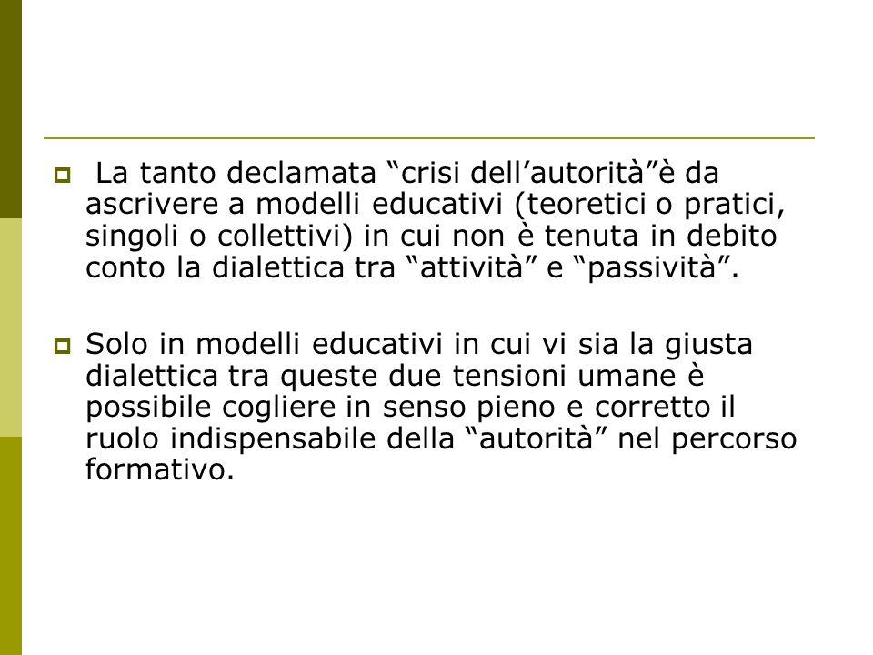 La tanto declamata crisi dellautoritàè da ascrivere a modelli educativi (teoretici o pratici, singoli o collettivi) in cui non è tenuta in debito cont