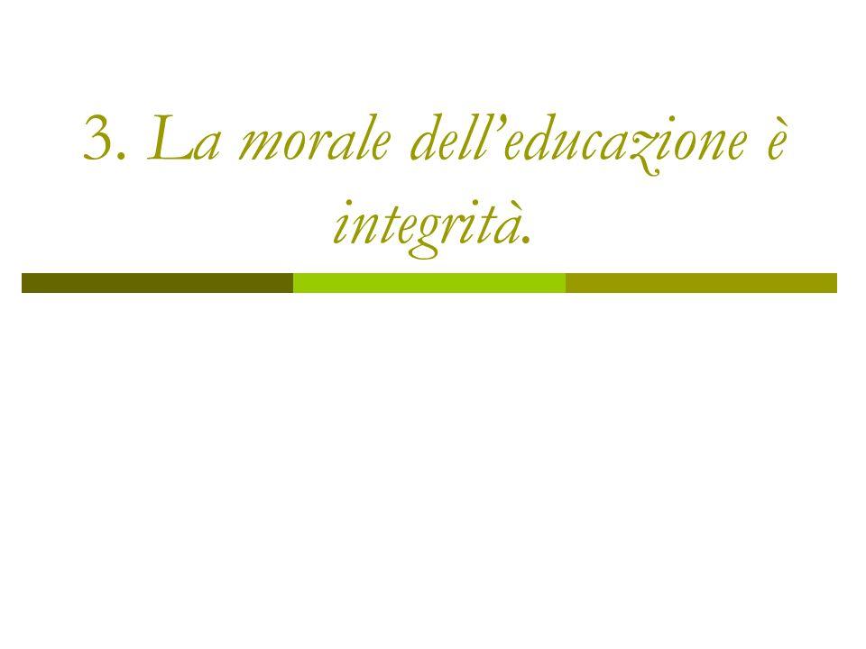 3. La morale delleducazione è integrità.