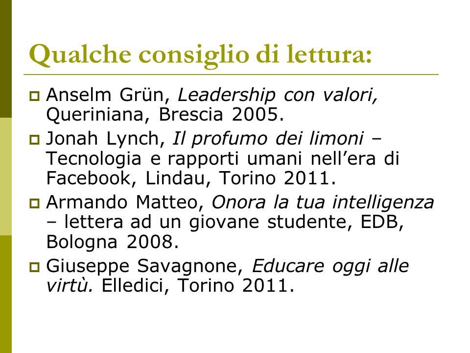 Qualche consiglio di lettura: Anselm Grün, Leadership con valori, Queriniana, Brescia 2005. Jonah Lynch, Il profumo dei limoni – Tecnologia e rapporti