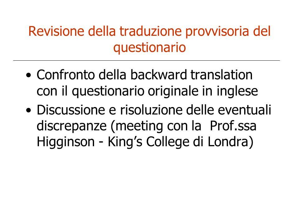 Revisione della traduzione provvisoria del questionario Confronto della backward translation con il questionario originale in inglese Discussione e ri