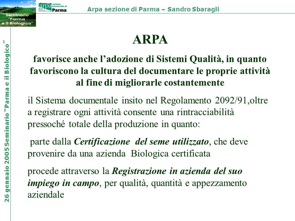 Arpa sezione di Parma – Sandro Sbaragli 26 gennaio 2005 Seminario Parma e il Biologico ARPA favorisce anche ladozione di Sistemi Qualità, in quanto fa