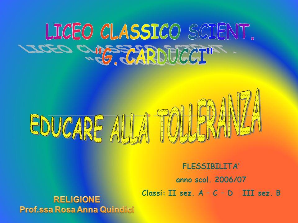 FLESSIBILITA anno scol. 2006/07 Classi: II sez. A – C – D III sez. B