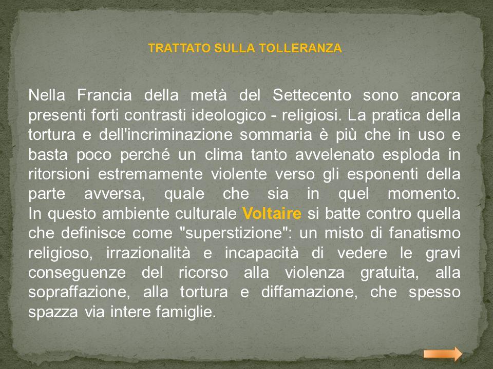 TRATTATO SULLA TOLLERANZA Nella Francia della metà del Settecento sono ancora presenti forti contrasti ideologico - religiosi. La pratica della tortur