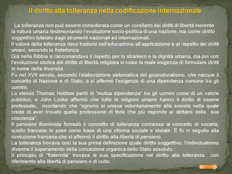 Il diritto alla tolleranza nella codificazione internazionale La tolleranza non può essere considerata come un corollario dei diritti di libertà inere