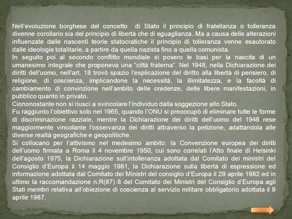 Nellevoluzione borghese del concetto di Stato il principio di fratellanza o tolleranza divenne corollario sia del principio di libertà che di eguaglia