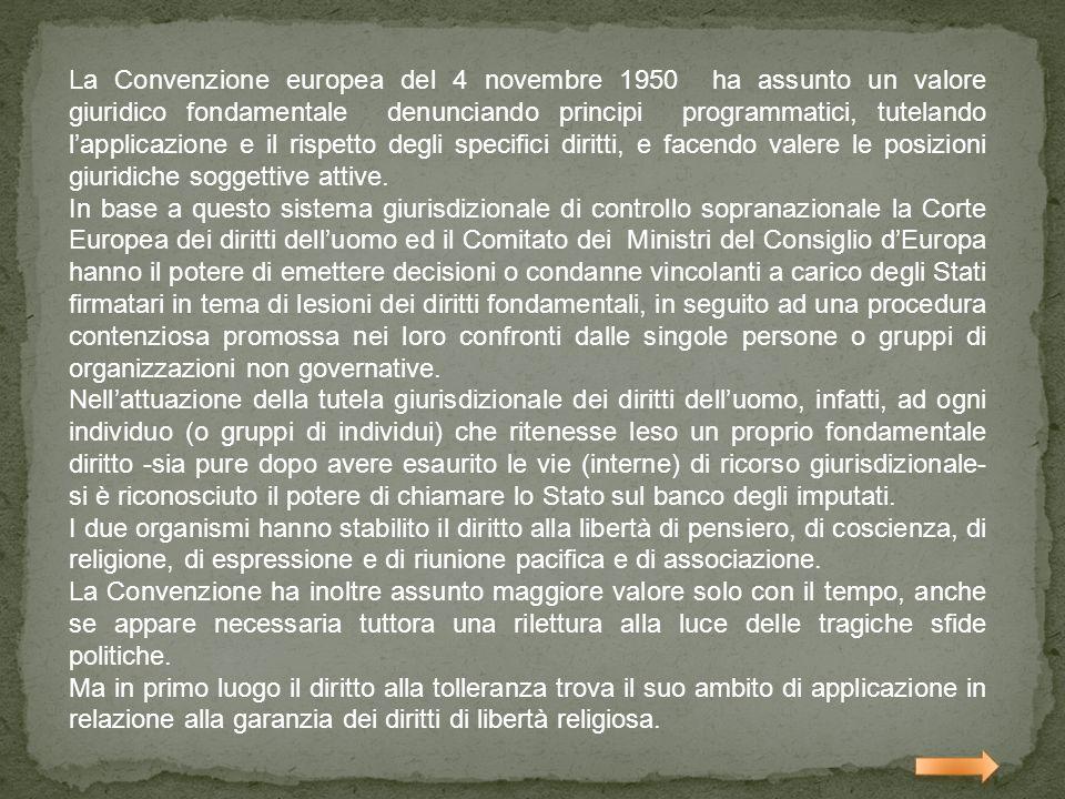 La Convenzione europea del 4 novembre 1950 ha assunto un valore giuridico fondamentale denunciando principi programmatici, tutelando lapplicazione e i