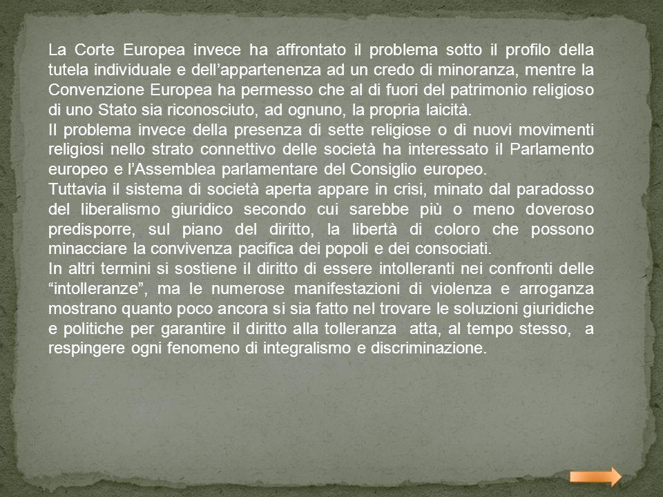 La Corte Europea invece ha affrontato il problema sotto il profilo della tutela individuale e dellappartenenza ad un credo di minoranza, mentre la Con