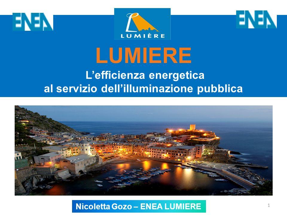 1 LUMIERE Lefficienza energetica al servizio dellilluminazione pubblica Nicoletta Gozo – ENEA LUMIERE